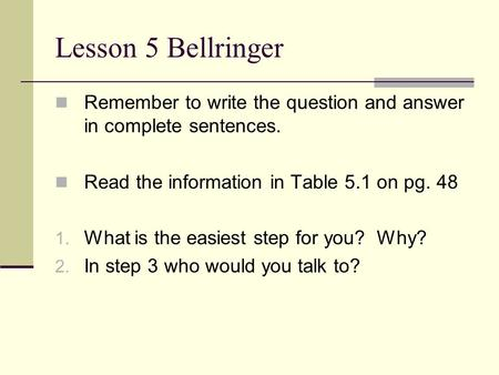 Lesson 5 Bellringer Remember to write the question and answer in complete sentences. Read the information in Table 5.1 on pg. 48 1. What is the easiest.