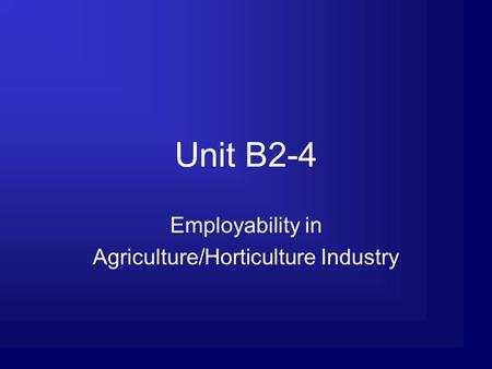 Unit B2-4 Employability in Agriculture/Horticulture Industry.