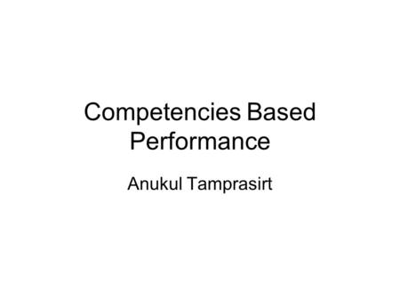 Competencies Based Performance Anukul Tamprasirt.