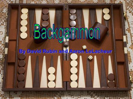 By David Rubin and Aaron LeLacheur. Backgammon was first played 5000 years ago. In Iran, a game like backgammon was played in 3000 BC. In Rome, a game.
