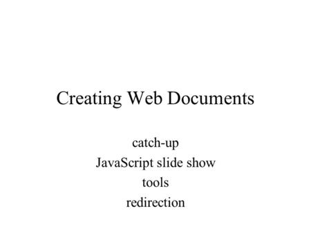 Creating Web Documents catch-up JavaScript slide show tools redirection.