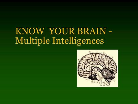 KNOW YOUR BRAIN - Multiple Intelligences Who is intelligent?
