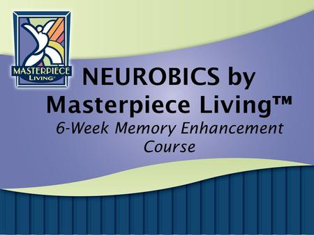 NEUROBICS by Masterpiece Living™ 6-Week Memory Enhancement Course.