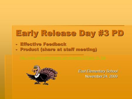 Early Release Day #3 PD - Effective Feedback - Product (share at staff meeting) East Elementary School November 24, 2009