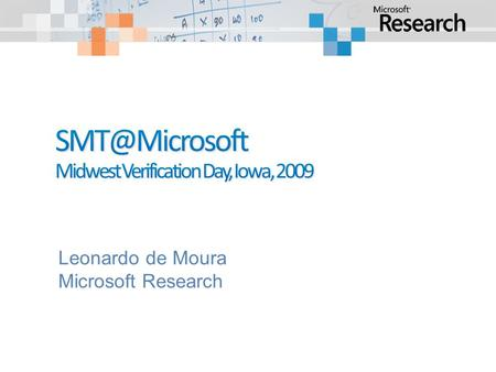 Leonardo de Moura Microsoft Research. Verification/Analysis tools need some form of Symbolic Reasoning.