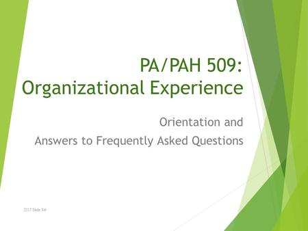 PA/PAH 509: Organizational Experience Orientation and Answers to Frequently Asked Questions 2015 Slide Set.