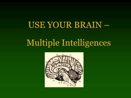 USE YOUR BRAIN – Multiple Intelligences Numbered Heads: Which type of intelligence you think he or she is…