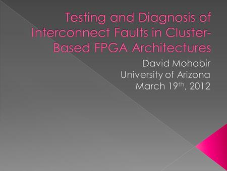 Section 1  Quickly identify faulty components  Design new, efficient testing methodologies to offset the complexity of FPGA testing as compared to.