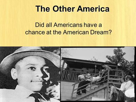 The Other America Did all Americans have a chance at the American Dream?