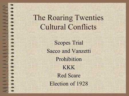 The Roaring Twenties Cultural Conflicts Scopes Trial Sacco and Vanzetti Prohibition KKK Red Scare Election of 1928.