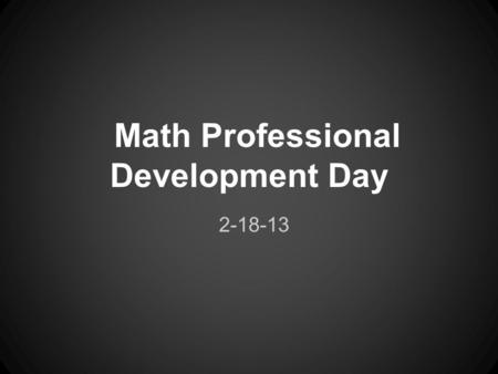 Math Professional Development Day 2-18-13. 1.What is a learner's profile? 2.How do you differentiate in your classroom? 3.Rate the level of comfort with.