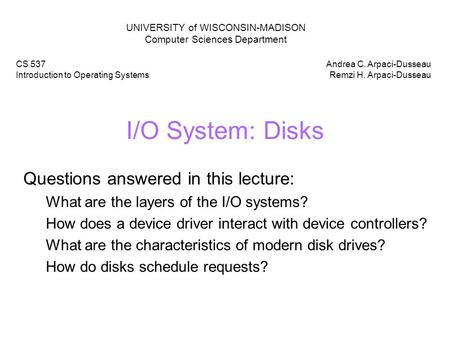 I/O System: Disks Questions answered in this lecture: What are the layers of the I/O systems? How does a device driver interact with device controllers?