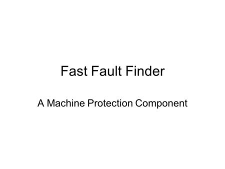 Fast Fault Finder A Machine Protection Component.