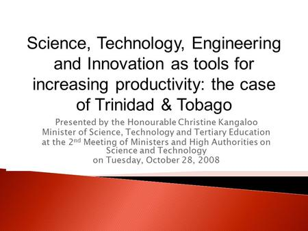 Presented by the Honourable Christine Kangaloo Minister of Science, Technology and Tertiary Education at the 2 nd Meeting of Ministers and High Authorities.