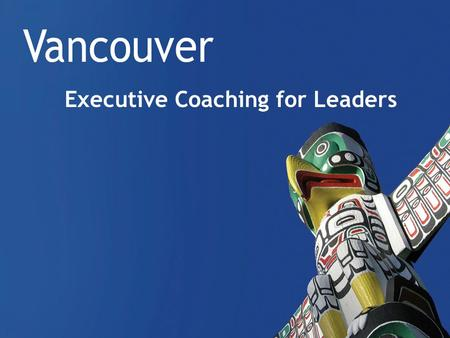 Executive Coaching for Leaders. Case Study Carollyne Conlinn, MCC Catherine Clement City of Vancouver.