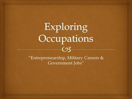 """Entrepreneurship, Military Careers & Government Jobs"""