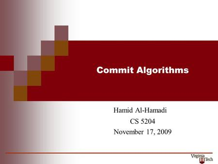 Commit Algorithms Hamid Al-Hamadi CS 5204 November 17, 2009.