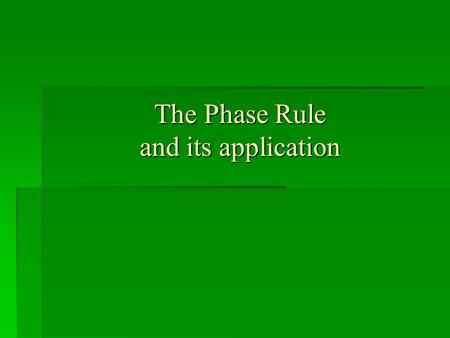 The Phase Rule and its application