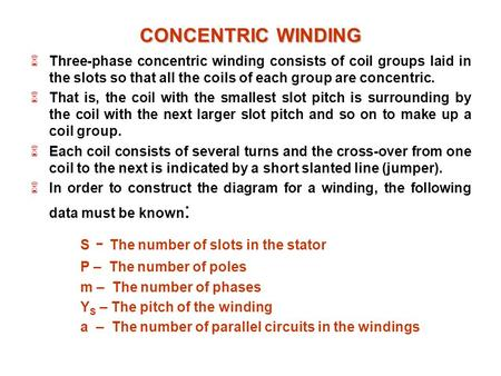 CONCENTRIC WINDING  Three-phase concentric winding consists of coil groups laid in the slots so that all the coils of each group are concentric.  That.
