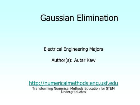 Gaussian Elimination Electrical Engineering Majors Author(s): Autar Kaw  Transforming Numerical Methods Education for.