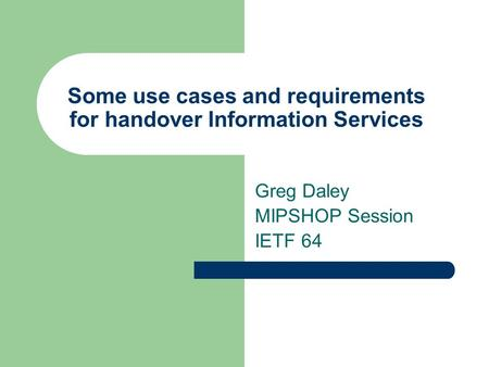 Some use cases and requirements for handover Information Services Greg Daley MIPSHOP Session IETF 64.