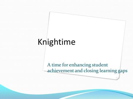 Knightime A time for enhancing student achievement and closing learning gaps.
