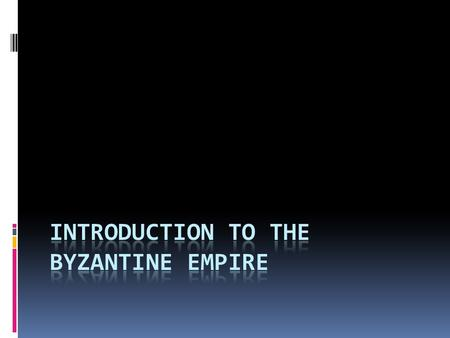 Introduction  Even though the Western Roman empire fell, the Empire still had much power – in the east. The Eastern Roman empire became known as the.