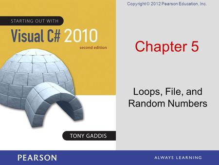 Copyright © 2012 Pearson Education, Inc. Chapter 5 Loops, File, and Random Numbers.