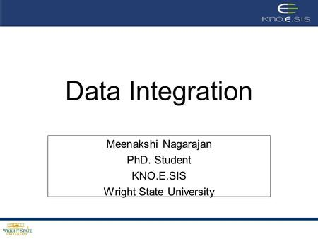 Meenakshi Nagarajan PhD. Student KNO.E.SIS Wright State University Data Integration.