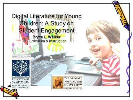 Digital Literature for Young Children: A Study on Student Engagement Bryce L. Walker Curriculum & Instruction.