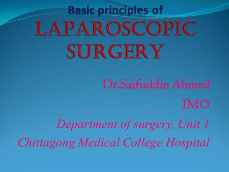 Dr.Saifuddin Ahmed IMO Department of surgery, Unit 1 Chittagong Medical College Hospital.