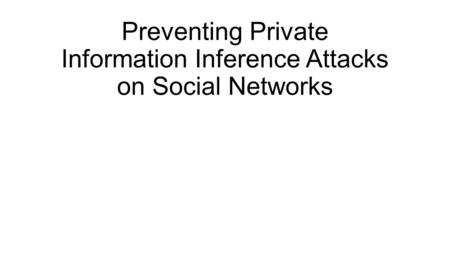 Preventing Private Information Inference Attacks on Social Networks.