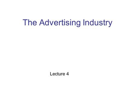 The Advertising Industry Lecture 4. Organizations within Advertising There are FOUR distinct groups: 1.The Advertisers (clients): E.g., Honda, Toyota,