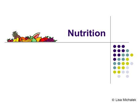Nutrition © Lisa Michalek. Nutrition The science that investigates the relationship between physiological function and the essential elements of foods.