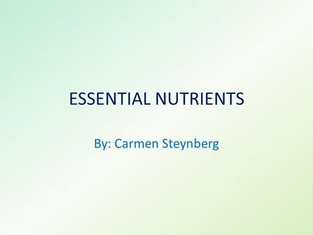 ESSENTIAL NUTRIENTS By: Carmen Steynberg. Carbohydrates main source of energy for the body. two different types of carbohydrates: Simple: simple sugars-