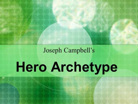 Hero Archetype Joseph Campbell's. The Ordinary World The hero often begins life in the ordinary world. Generally, there is something unusual about his/her.