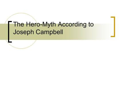 "The Hero-Myth According to Joseph Campbell. Call to Adventure... The Hero is ""lured, carried away, or else voluntarily proceeds to the threshold of adventure"""