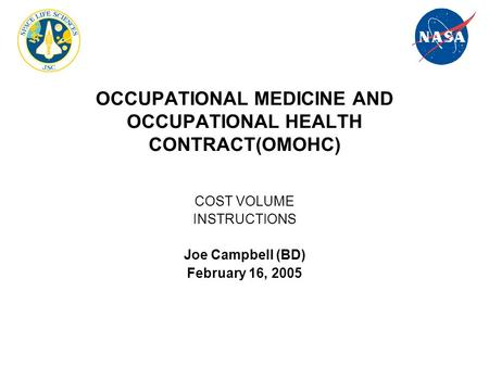 OCCUPATIONAL MEDICINE AND OCCUPATIONAL HEALTH CONTRACT(OMOHC) COST VOLUME INSTRUCTIONS Joe Campbell (BD) February 16, 2005.