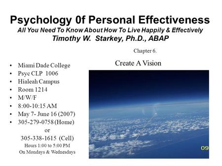 1 Psychology 0f Personal Effectiveness All You Need To Know About How To Live Happily & Effectively Timothy W. Starkey, Ph.D., ABAP Miami Dade College.