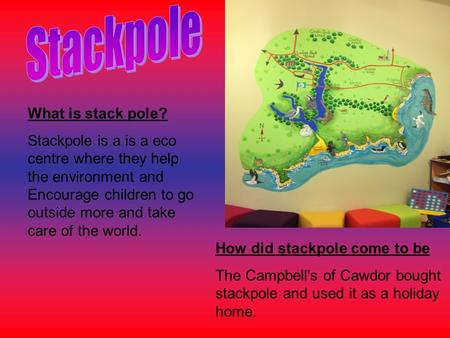 What is stack pole? Stackpole is a is a eco centre where they help the environment and Encourage children to go outside more and take care of the world.