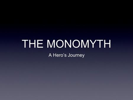 THE MONOMYTH A Hero's Journey.