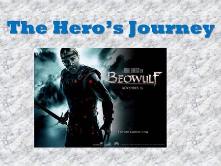 The Hero's Journey Objective: Recognize the Hero's Journey throughout the text of Beowulf. Assignment – complete the hand out provided with notes about.