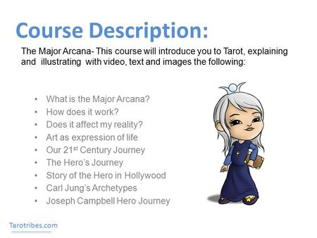 Course Description: What is the Major Arcana? How does it work? Does it affect my reality? Art as expression of life Our 21 st Century Journey The Hero's.