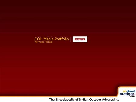 OOH Media Portfolio Network: Mumbai. About Our Organization I take immense pleasure in introducing to you Proactive In & Out Advertising Ltd., which has.