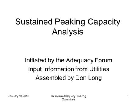 January 29, 2010Resource Adequacy Steering Committee 1 Sustained Peaking Capacity Analysis Initiated by the Adequacy Forum Input Information from Utilities.