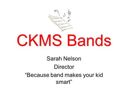 "CKMS Bands Sarah Nelson Director ""Because band makes your kid smart"""