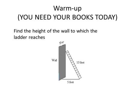 Warm-up (YOU NEED YOUR BOOKS TODAY) Find the height of the wall to which the ladder reaches.