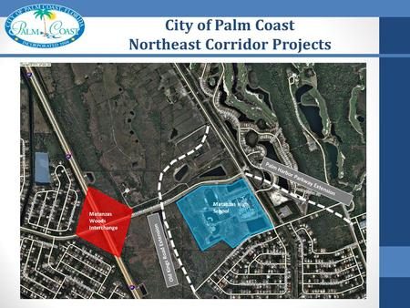 City of Palm Coast Northeast Corridor Projects. Northeast Corridor - Project Status Palm Coast Parkway Matanzas Woods Parkway Palm Harbor Parkway Extension.