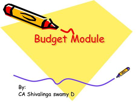 Budget Module By: CA Shivalinga swamy D. Budget Module objective Budgetary control on financial transactions Preparation of classified register inputs.