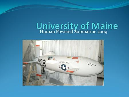Human Powered Submarine 2009. Outline for Presentation Hull Controls Propulsion Safety Questions.
